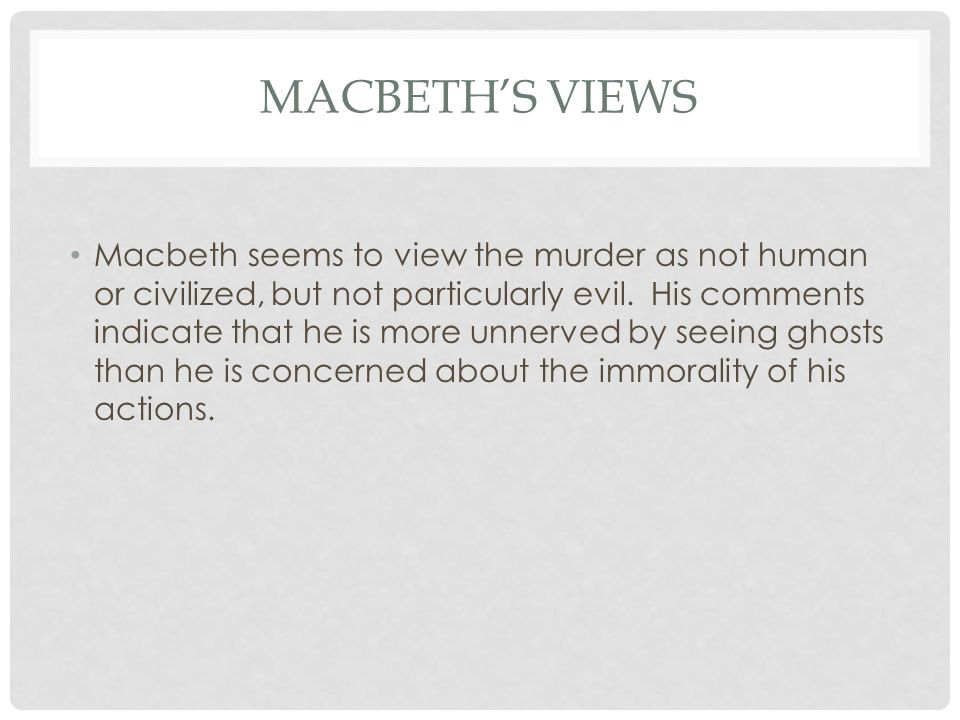does macbeth convey humanity So why does macbeth maybe he's simply controlled by outside forces after all, the three witches prophesize that macbeth will become king.