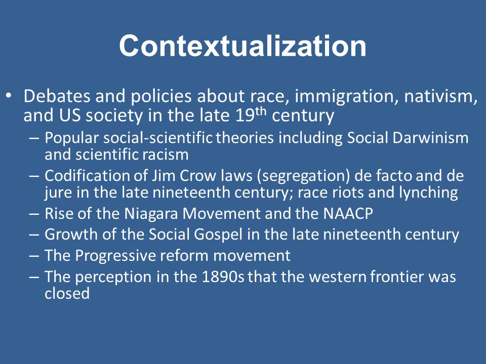 Contextualization Debates and policies about race, immigration, nativism, and US society in the late 19th century.