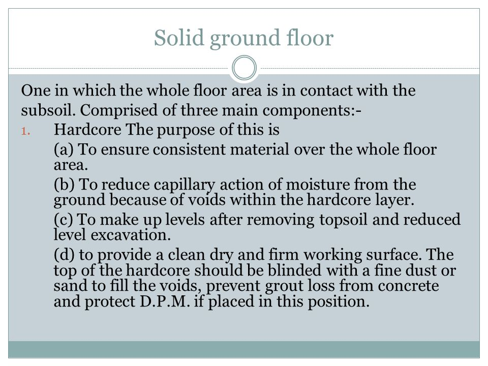 Solid ground floor One in which the whole floor area is in contact with the. subsoil. Comprised of three main components:-