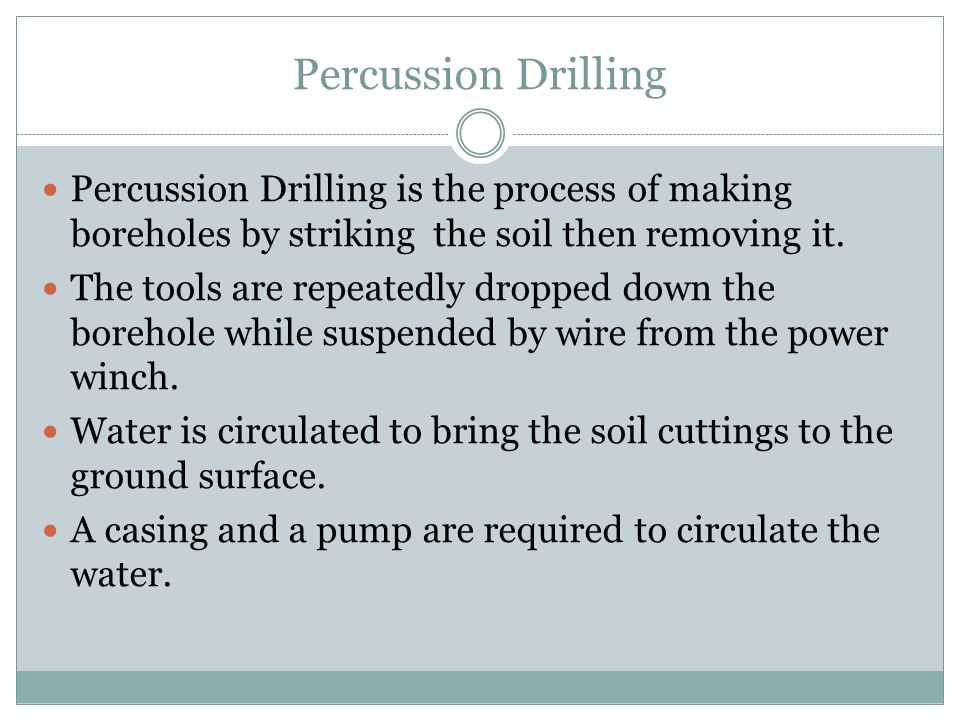 Percussion Drilling Percussion Drilling is the process of making boreholes by striking the soil then removing it.