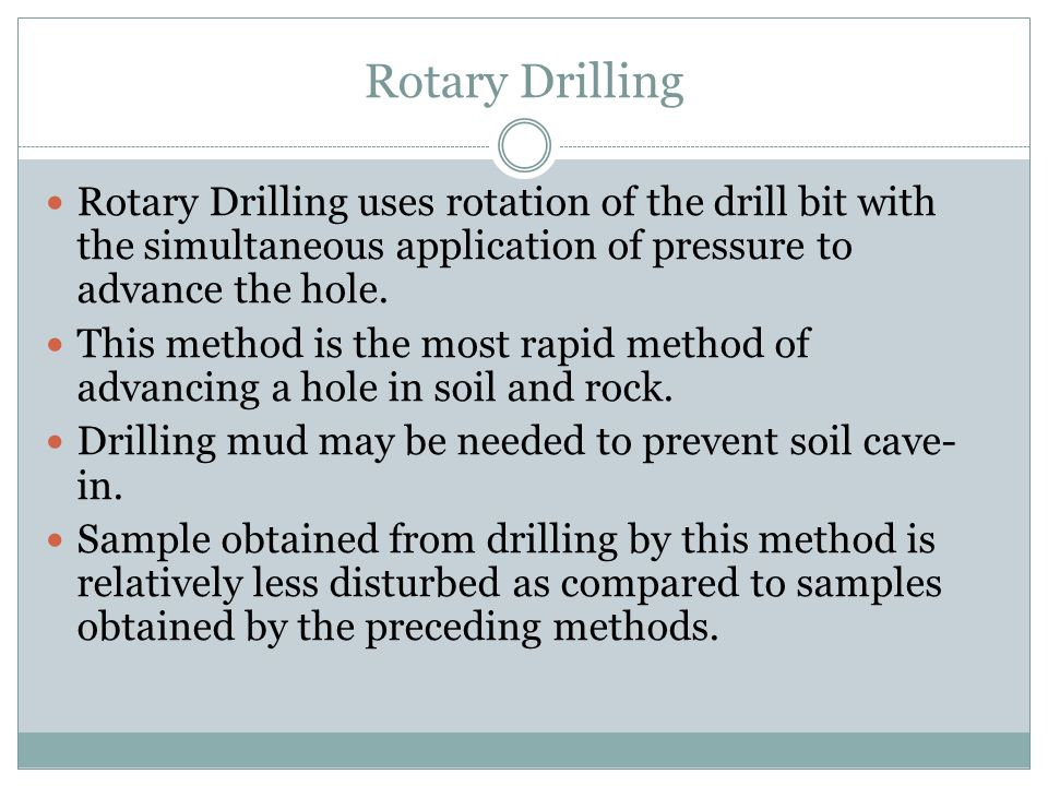 Rotary Drilling Rotary Drilling uses rotation of the drill bit with the simultaneous application of pressure to advance the hole.