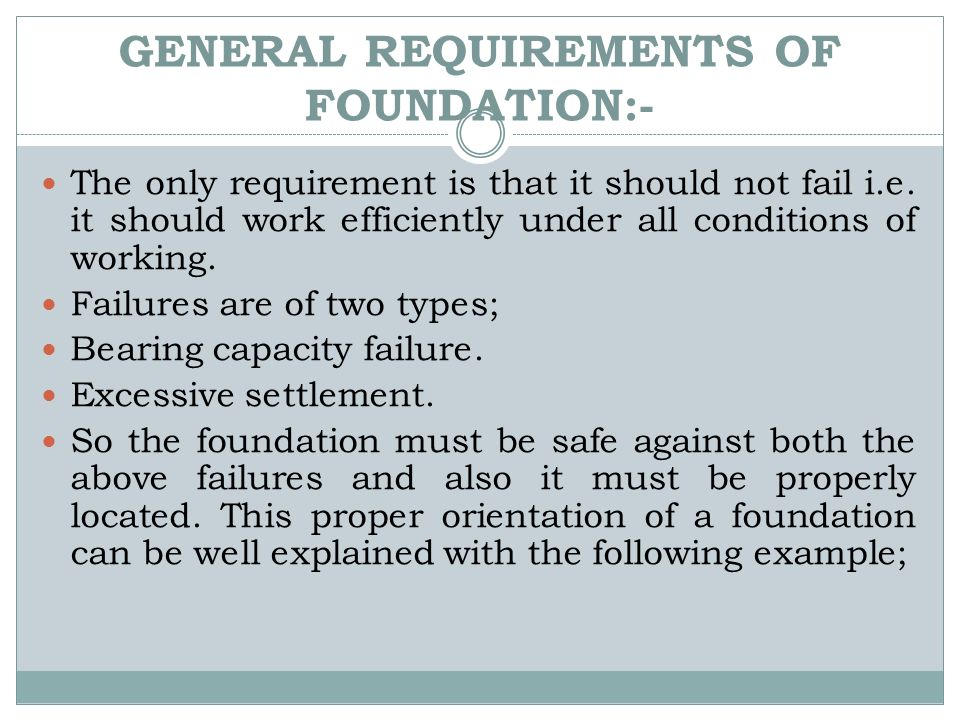 GENERAL REQUIREMENTS OF FOUNDATION:-