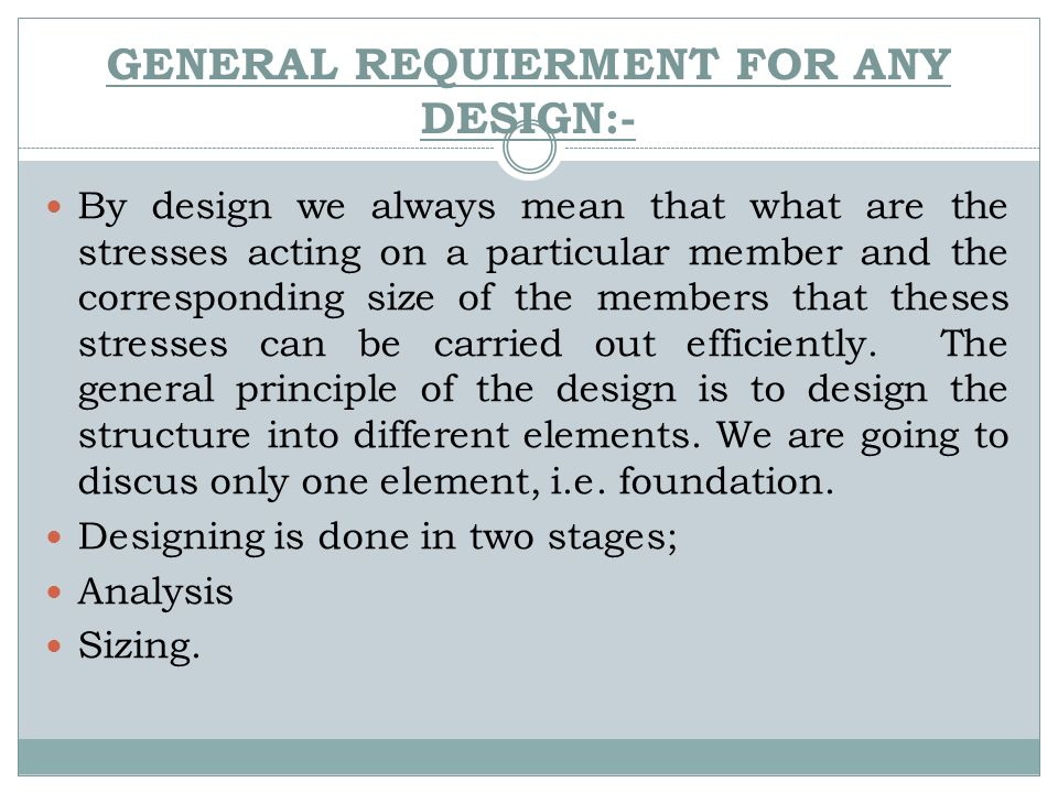 GENERAL REQUIERMENT FOR ANY DESIGN:-