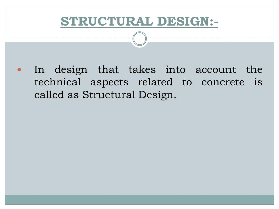 STRUCTURAL DESIGN:- In design that takes into account the technical aspects related to concrete is called as Structural Design.