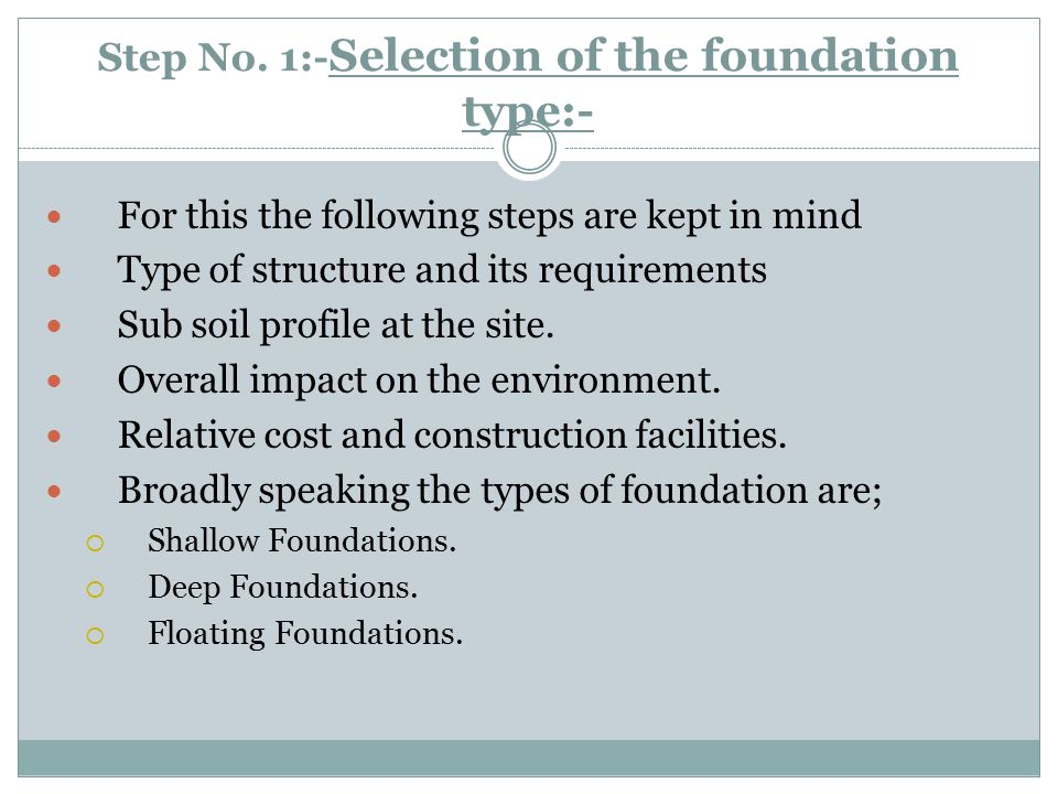 Step No. 1:-Selection of the foundation type:-