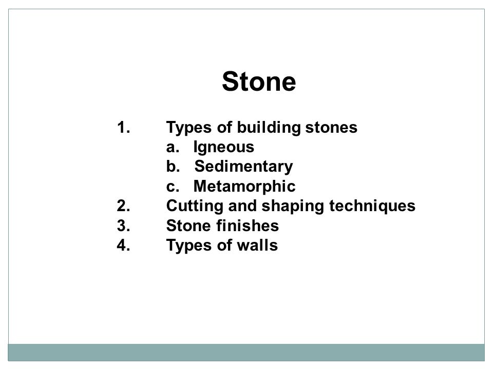 Stone 1. Types of building stones a. Igneous b. Sedimentary
