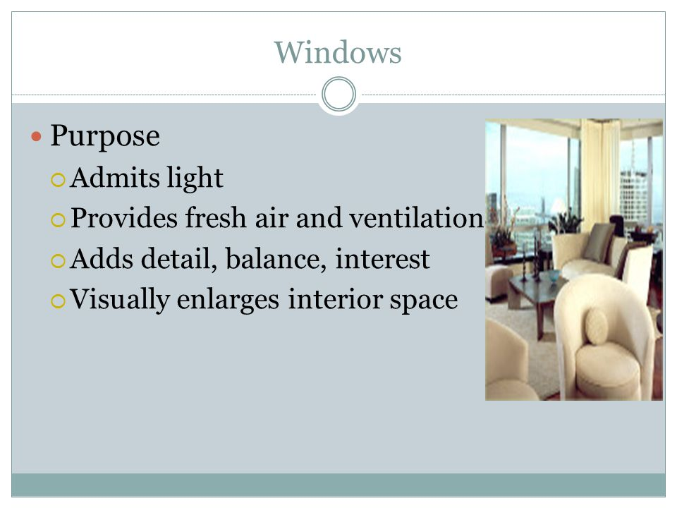 Windows Purpose Admits light Provides fresh air and ventilation