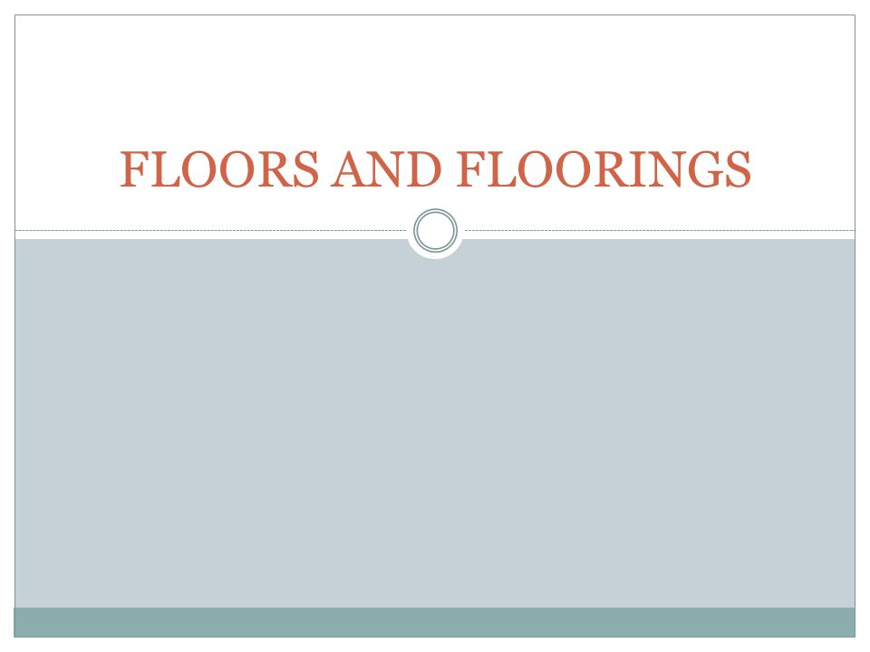 FLOORS AND FLOORINGS