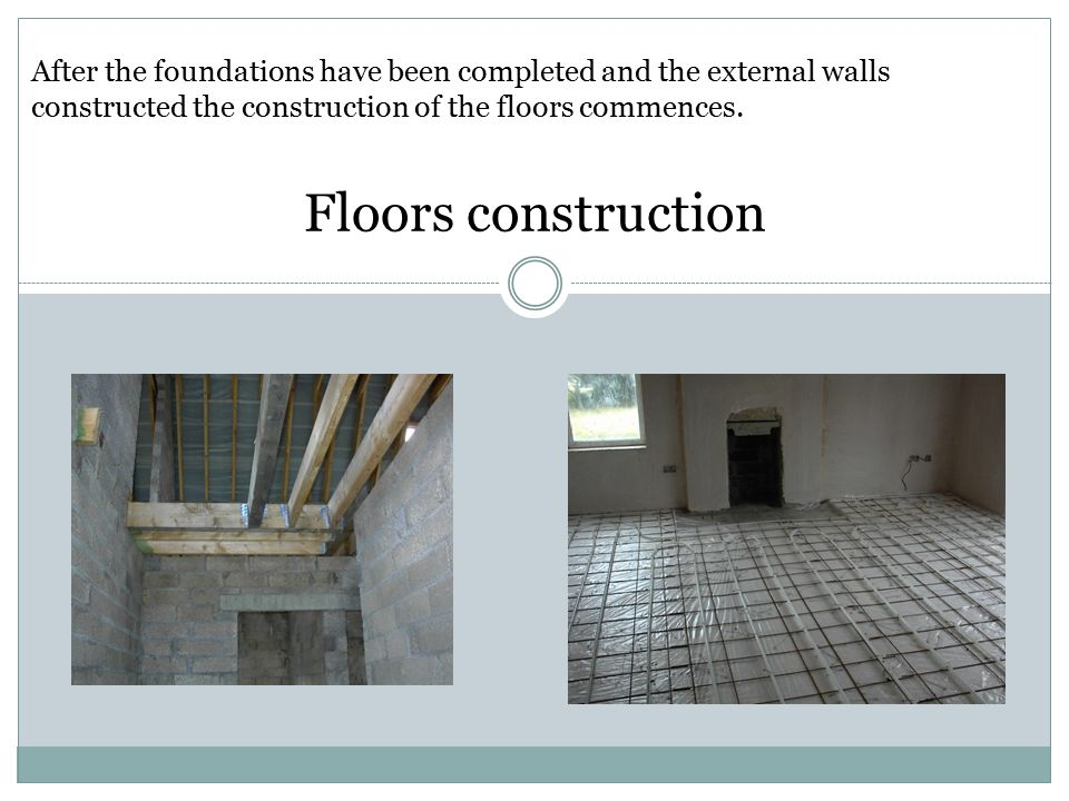 After the foundations have been completed and the external walls constructed the construction of the floors commences.