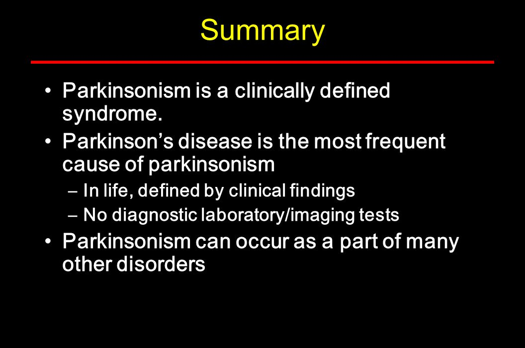 Summary Parkinsonism is a clinically defined syndrome.