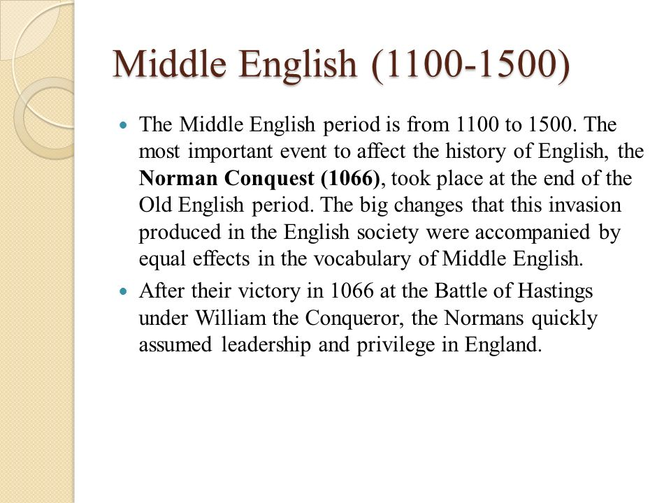 the middle english period 1100 1500 1100 - 1500 ad - middle english: english takes reading middle english - working out the meaning middle english although middle english can look quite tricky to start with, it isn't difficult to work out what it the medieval period 400-1500 (old english and middle english.