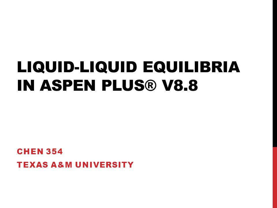 Liquid-Liquid Equilibria in Aspen Plus® v8 8