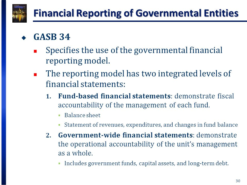 governmental financial reporting Governmental external financial reporting serves two purposes first, these reports outline accountability for public tax dollars and the services that are funded by these resources second, external reporting also provides governments with the opportunity to communicate with their constituents, highlighting the results of operations, the.