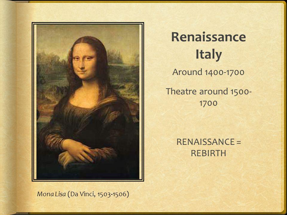 Renaissance Italy Around 1400-1700 Theatre around 1500- 1700