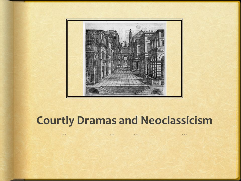 Courtly Dramas and Neoclassicism