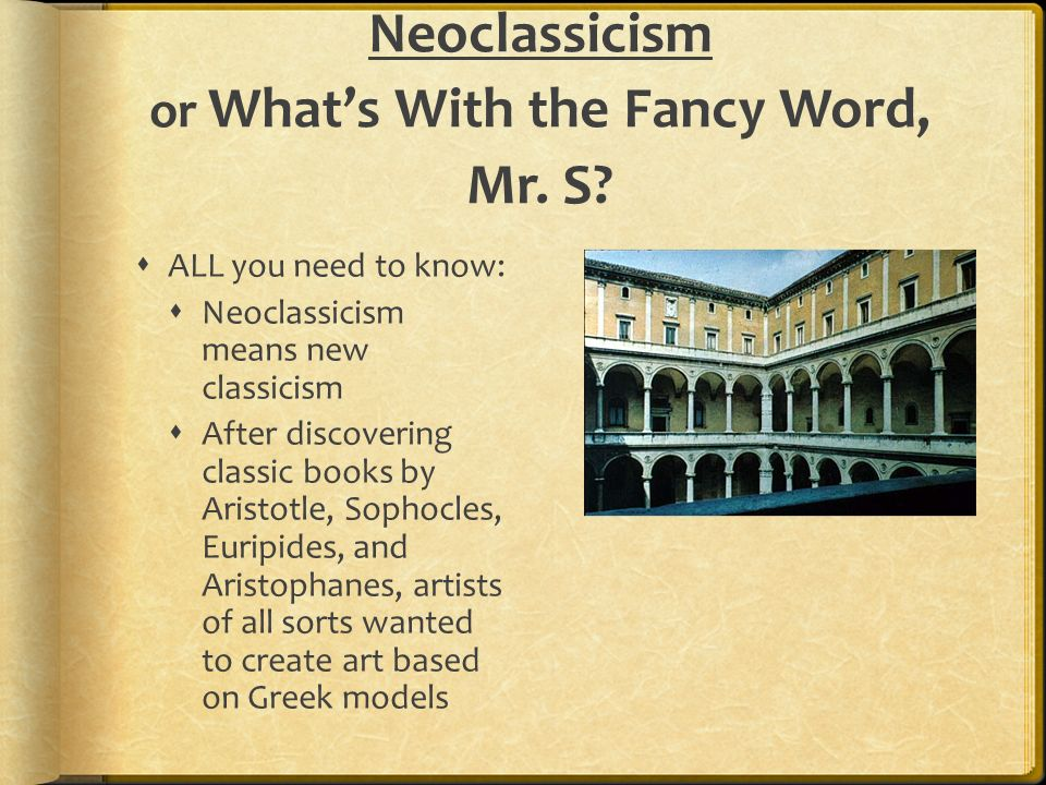 Neoclassicism or What's With the Fancy Word, Mr. S