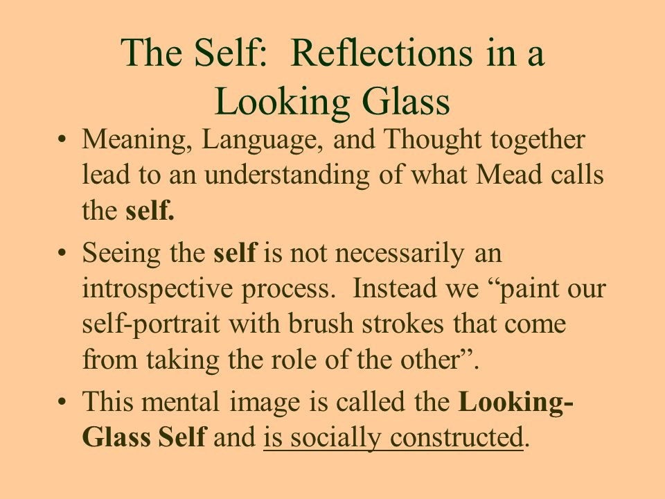 looking glass self self concept development Cooley and the looking-glass self sociology homework & assignment help, cooley and the looking-glass self according to the sociologist charles horton cooley (1864-1929), the looking-glass selfrecers to the way in which a person's sense of self is derived from the perceptions of others.