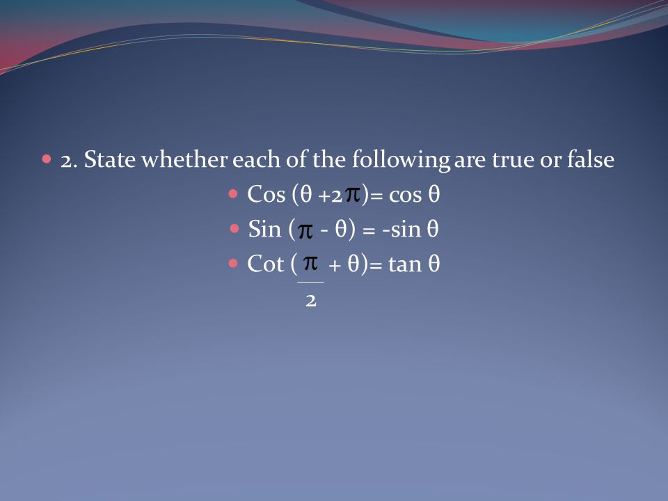 2. State whether each of the following are true or false
