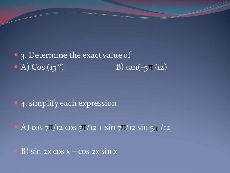 3. Determine the exact value of