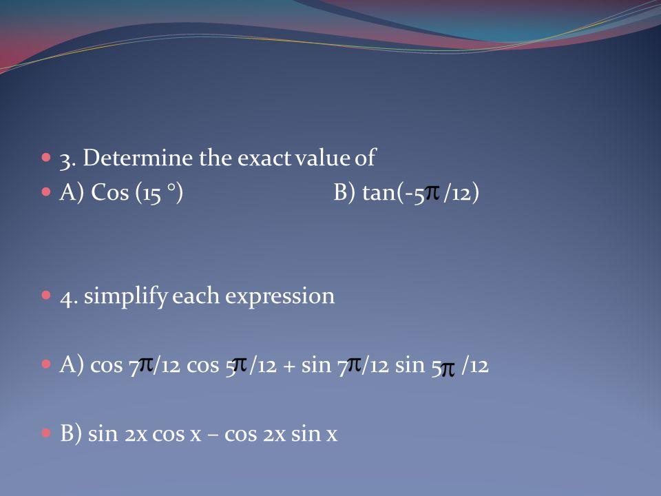 3. Determine the exact value of