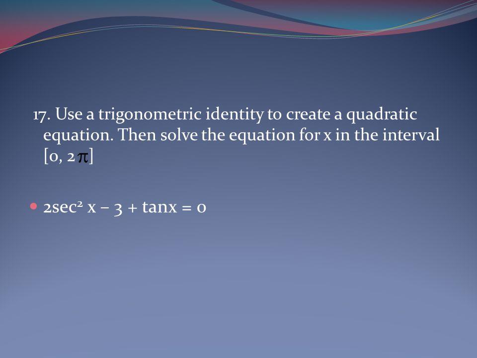 17. Use a trigonometric identity to create a quadratic equation