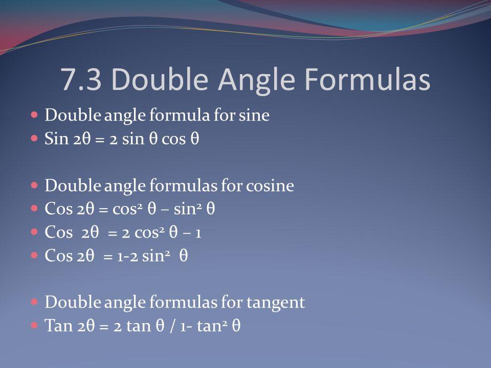7.3 Double Angle Formulas Double angle formula for sine