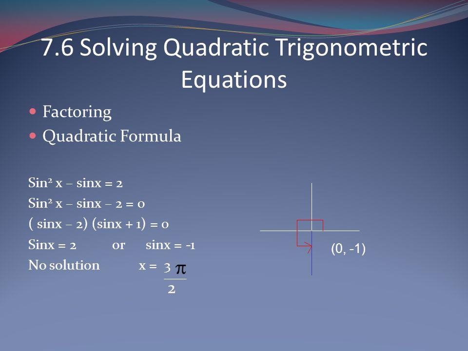 7.6 Solving Quadratic Trigonometric Equations