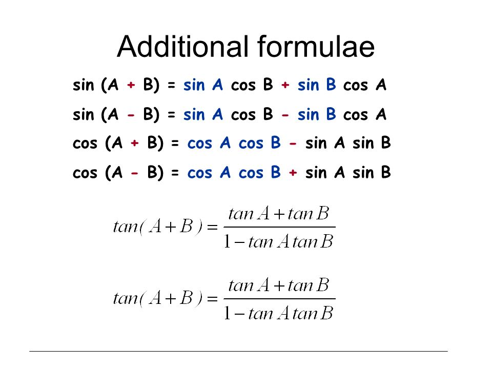 Additional formulae sin (A + B) = sin A cos B + sin B cos A
