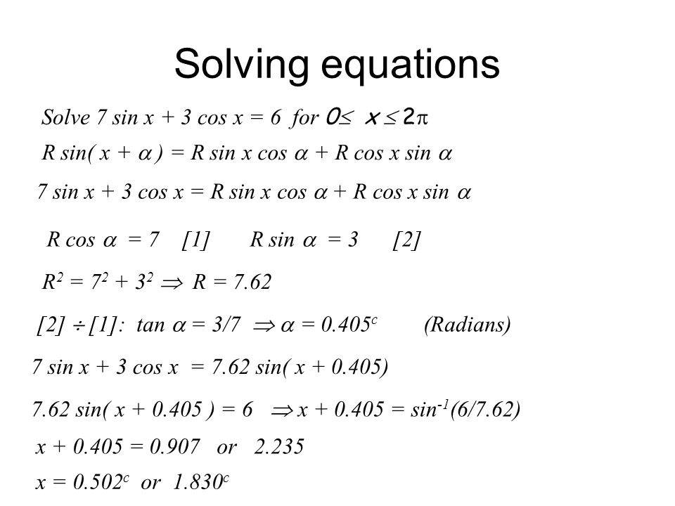 Solving equations Solve 7 sin x + 3 cos x = 6 for 0 x  2