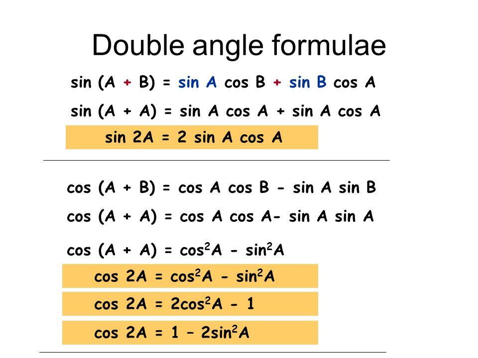 Double angle formulae sin (A + B) = sin A cos B + sin B cos A