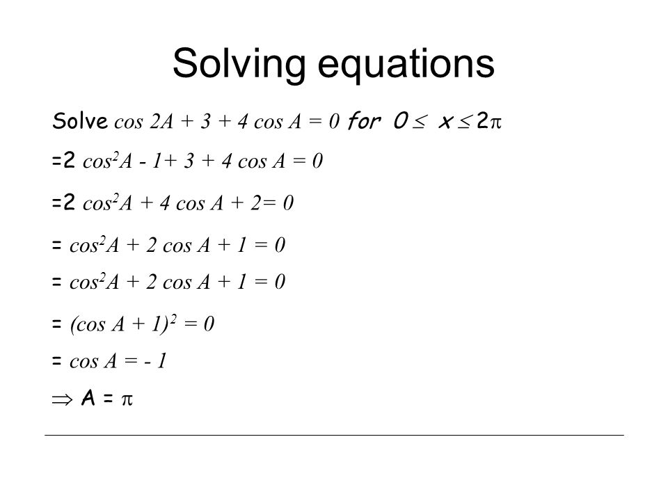 Solving equations Solve cos 2A + 3 + 4 cos A = 0 for 0  x  2