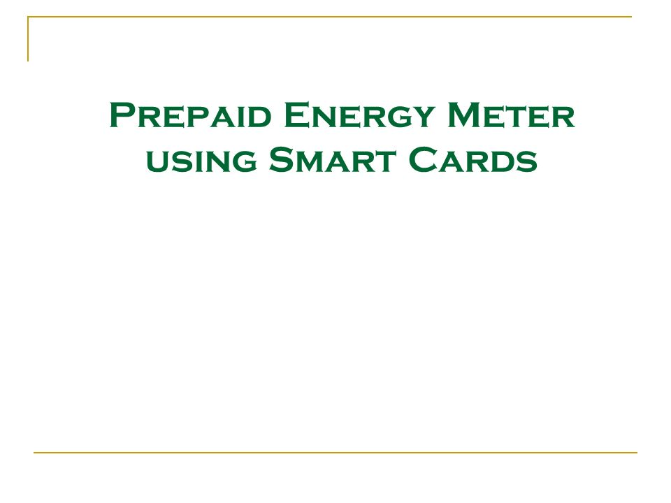 applications of prepaid energy meter Prepaid energy meter using gsm introduction: this project is based on vtu syllabus the proposed system is based on atmel 89s52 µcontroller which is in our syllabus for doing this project we use some of the software like embedded c for programming the application software to the microcontroller.