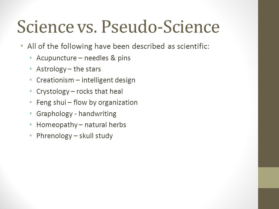 pseudoscience vs science Pseudoscience is differentiated from science because – although it claims to be science – pseudoscience does not adhere to accepted scientific standards, such as the scientific method, falsifiability of claims, and mertonian norms.