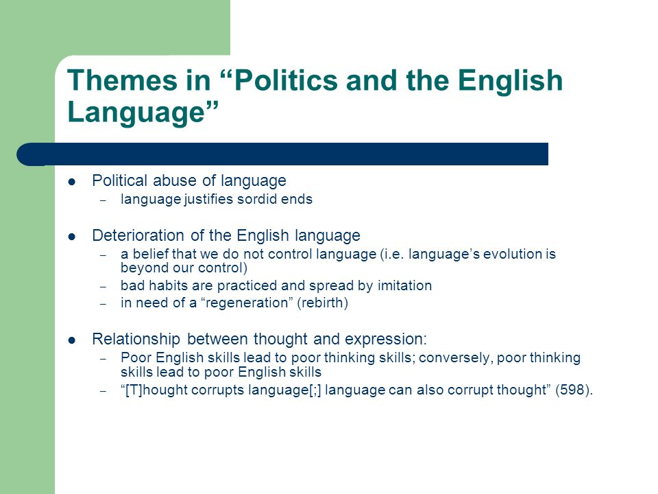 politics and the english language English is my native language and the only language that i have had a complete grasp and understanding of i use it to convey thoughts, express emotions, and connect ideas.