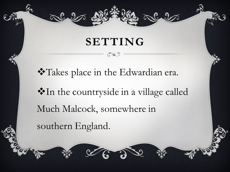 Setting Takes place in the Edwardian era.