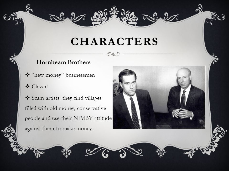 Characters Hornbeam Brothers new money businessmen Clever!