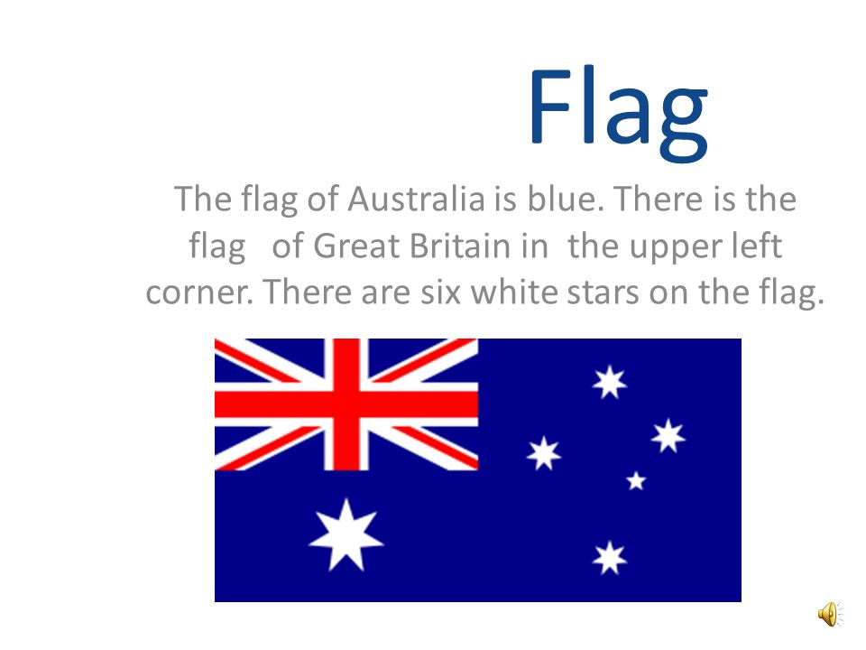 Flag The flag of Australia is blue. There is the flag of Great Britain in the upper left corner.