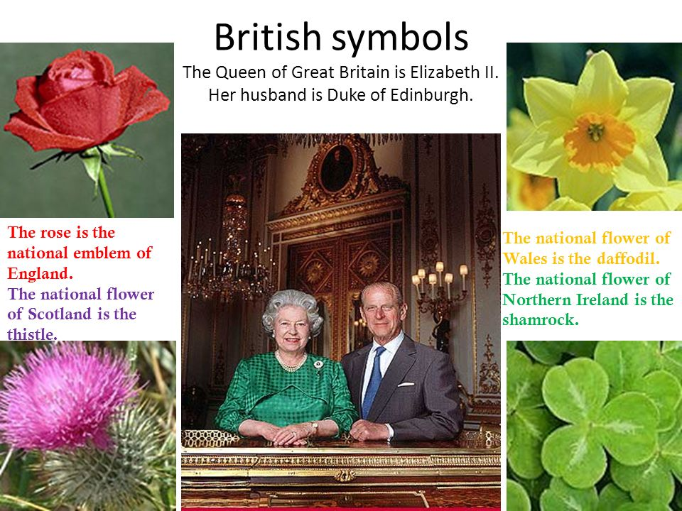 British symbols The Queen of Great Britain is Elizabeth II