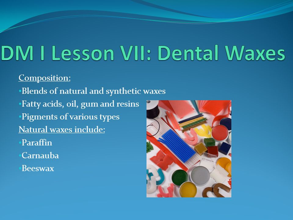 DM I Lesson VII: Dental Waxes