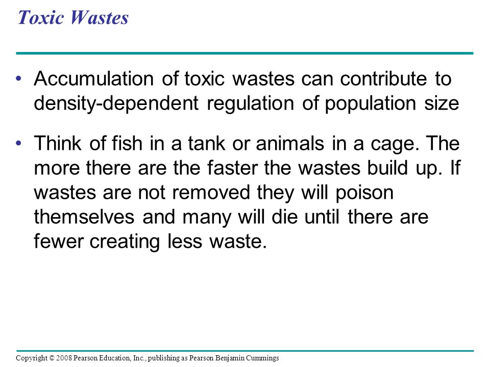 Toxic Wastes Accumulation of toxic wastes can contribute to density-dependent regulation of population size.