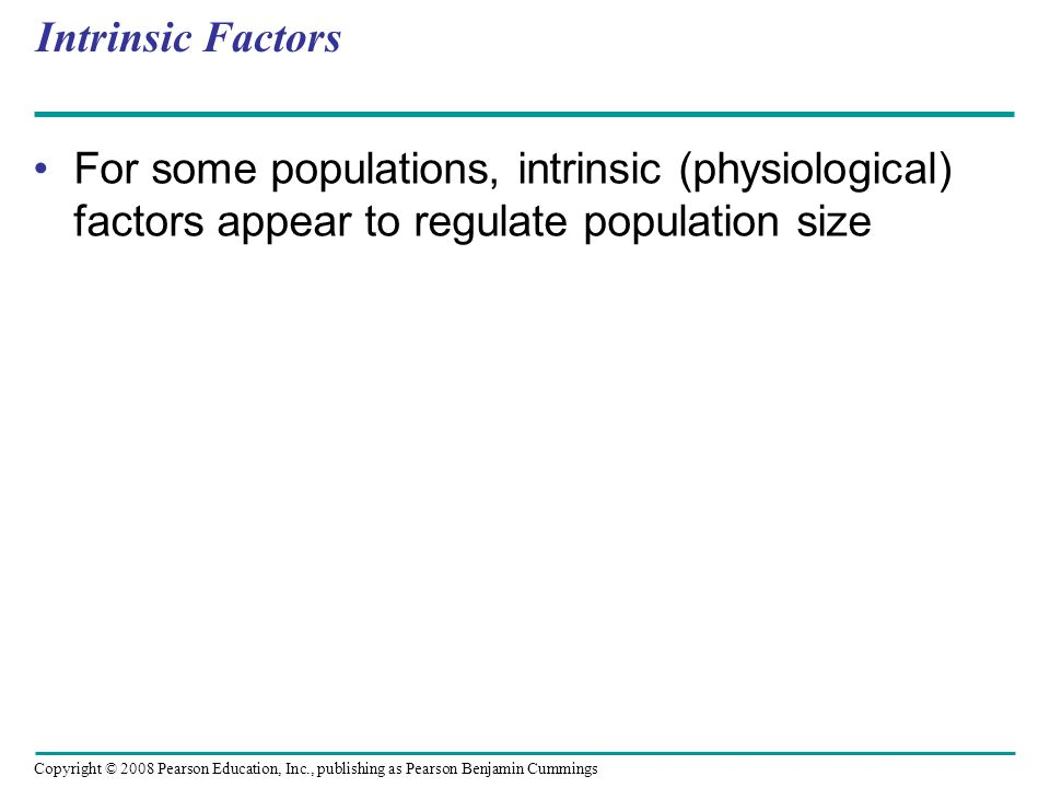 Intrinsic Factors For some populations, intrinsic (physiological) factors appear to regulate population size.