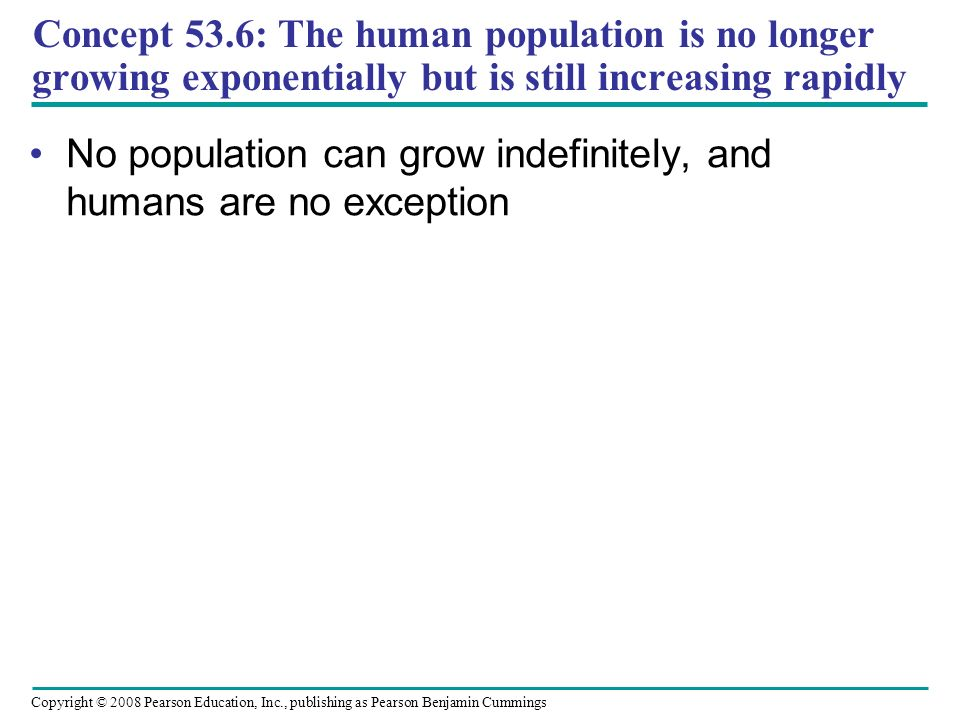 Concept 53.6: The human population is no longer growing exponentially but is still increasing rapidly