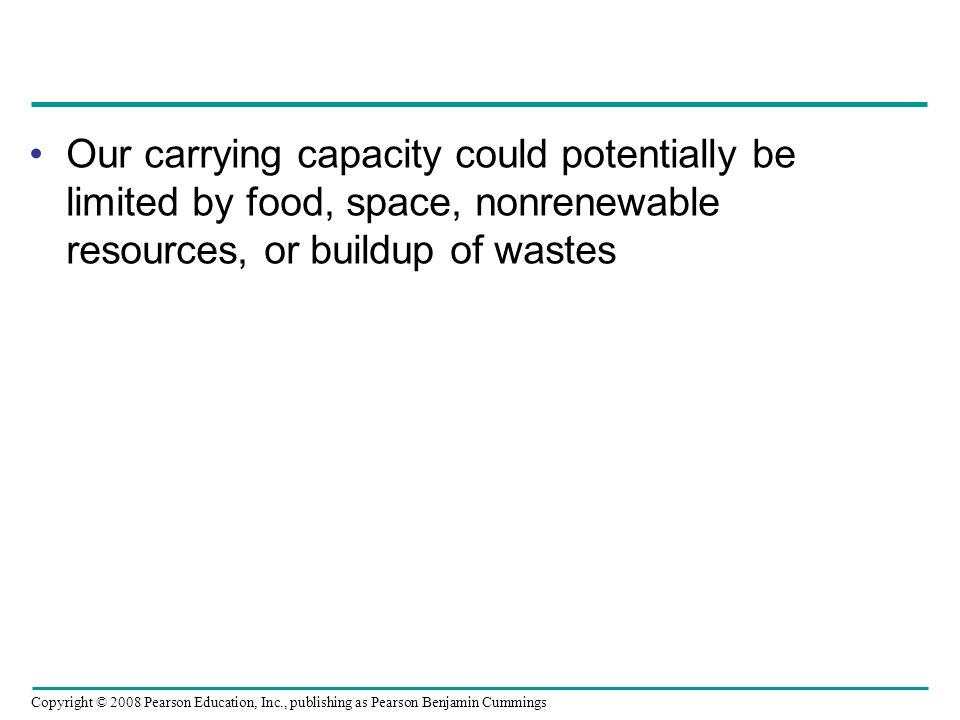 Our carrying capacity could potentially be limited by food, space, nonrenewable resources, or buildup of wastes