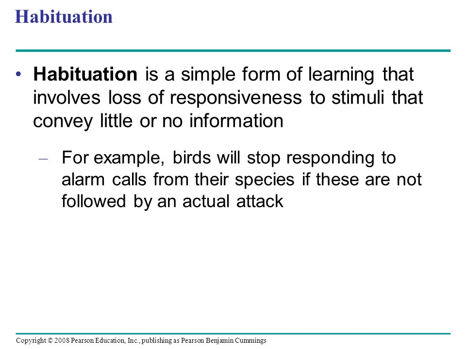Habituation Habituation is a simple form of learning that involves loss of responsiveness to stimuli that convey little or no information.