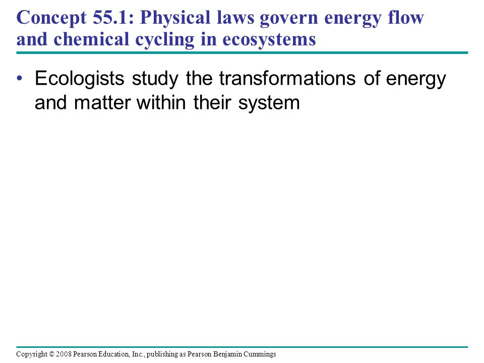 Concept 55.1: Physical laws govern energy flow and chemical cycling in ecosystems