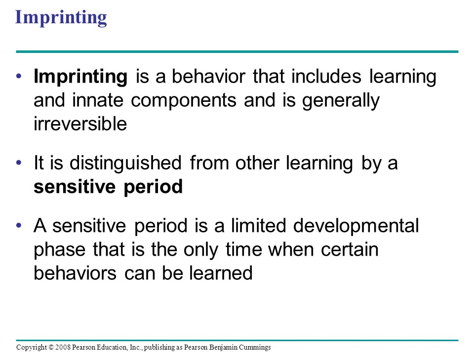 Imprinting Imprinting is a behavior that includes learning and innate components and is generally irreversible.