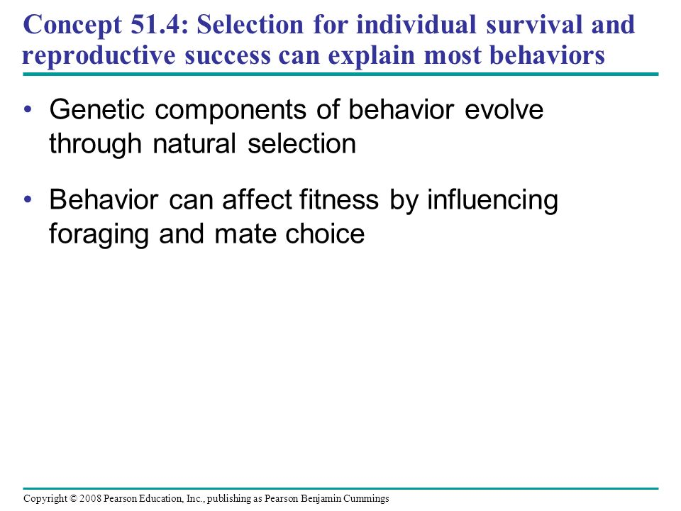 Concept 51.4: Selection for individual survival and reproductive success can explain most behaviors