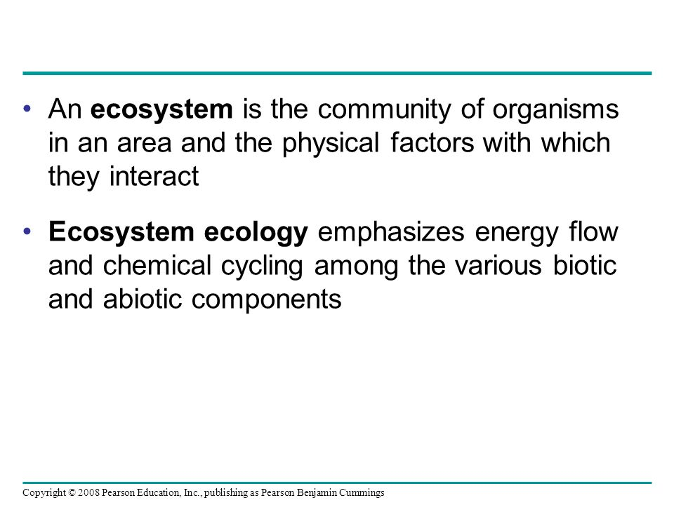 An ecosystem is the community of organisms in an area and the physical factors with which they interact