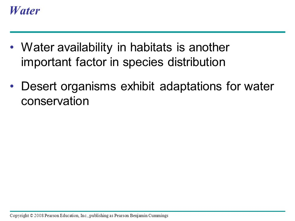 Water Water availability in habitats is another important factor in species distribution.