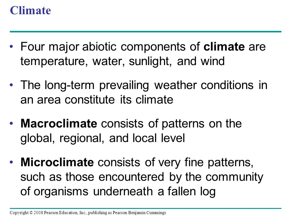 Climate Four major abiotic components of climate are temperature, water, sunlight, and wind.